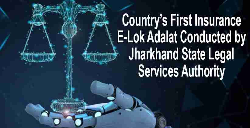 Country's First Insurance E-Lok Adalat Conducted by Jharkhand State Legal Services Authority (JHALSA) [READ REPORT]