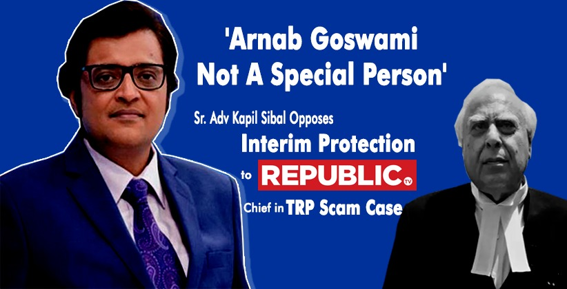 'Arnab Goswami Not A Special Person': Sibal Opposes Interim Protection to Republic TV Chief in TRP Scam Case