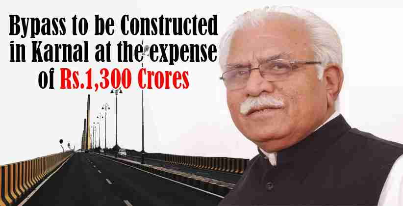 Bypass to be Constructed in Karnal at the expense of Rs.1,300 Crores: Haryana CM
