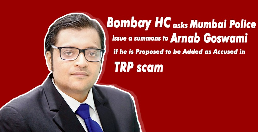 Bombay HC Asks Mumbai Police to First Issue Summons to Arnab Goswami if he is Proposed to be Added as Accused in TRP scam
