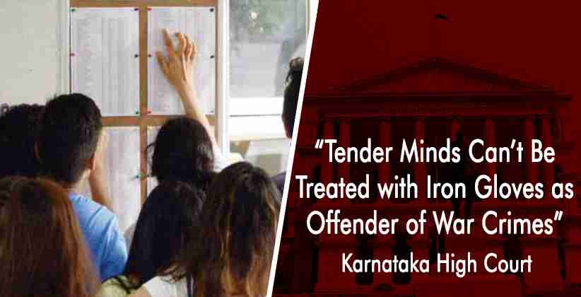 """Tender Minds Can't Be Treated with Iron Gloves as Offender of War Crimes"": Karnataka HC while quashing CBSE's actionsagainst 12th Class Student"