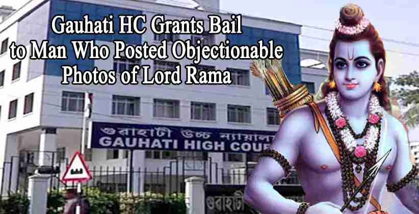 Gauhati HC Grants Bail to Man Who Posted Objectionable Photos of Lord Rama [READ ORDER]