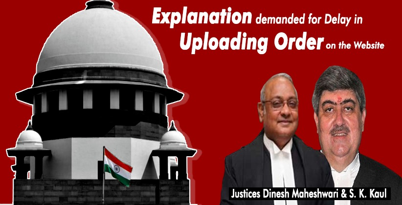 Supreme Court demands Explanation for Delay in Uploading Order on the Website [READ ORDER]