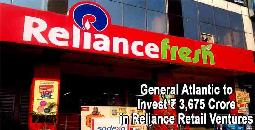 General Atlantic to Invest ₹ 3,675 Crore in Reliance Retail Ventures