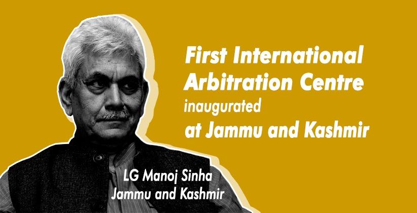 Lieutenant Governor Manoj Sinha inaugurates first International Arbitration Centre at Jammu and Kashmir