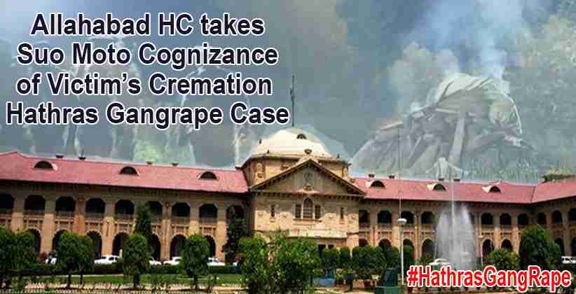 Allahabad HCtakes Suo Moto Cognizance of Victim's Cremation in Hathras Gangrape Case