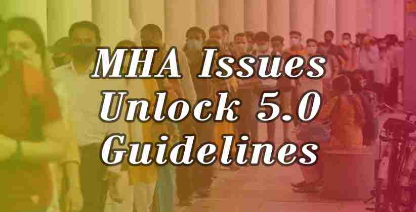 MHA Issues Unlock 5.0 Guidelines: Cinemas to open, States to decide on opening of schools in graded manner [Read Order]