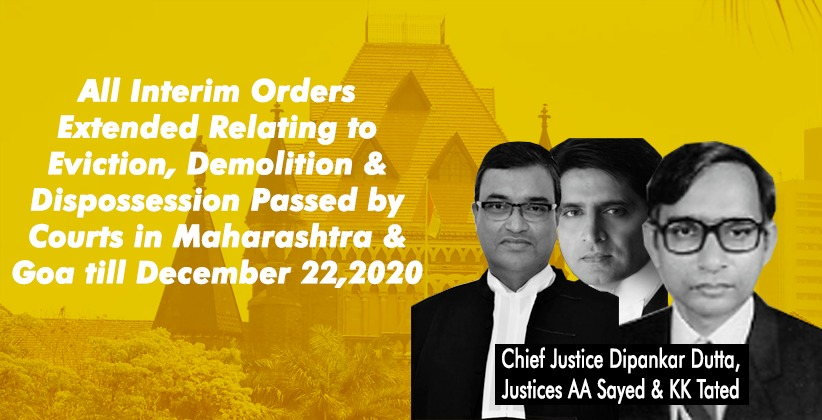 Bombay HC Extends all Interim Orders Relating to Eviction, Demolition & Dispossession Passed By Courts in Maharashtra & Goa till December 22,2020 [READ ORDER]