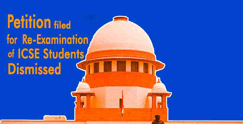 SC Dismisses Plea Seeking Re-Examination of ICSE Students Who Failed 9th and 11th Class