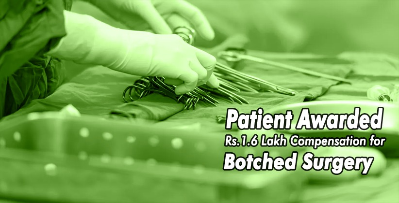Patient Awarded Rs.1.6 Lakh Compensation for Botched Surgery