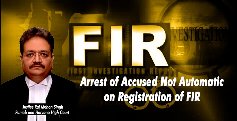 Arrest of Accused Not Automatic on Registration of FIR: Punjab and Haryana High Court [READ ORDER]