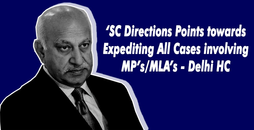 'SC Directions Points towards Expediting All Cases involving (MP's/MLA's)- Delhi HC in MJ Akbar Criminal Defamation Case [READ ORDER]