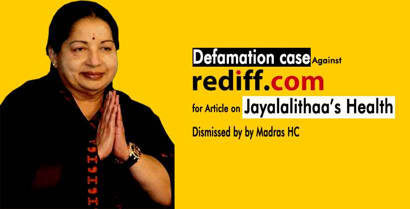 Defamation case Against Rediff.com for Article on Jayalalithaa's Health Dismissed by Madras High Court [READ ORDER]