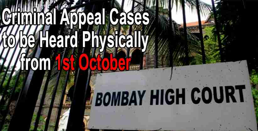 Criminal Appeal Cases to be Heard Physically from 1st October: Bombay HC [READ NOTICE]