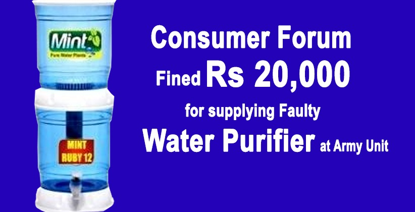 Consumer Forum Charges a Company with Finefor supplying Faulty Water Purifier at Army Unit