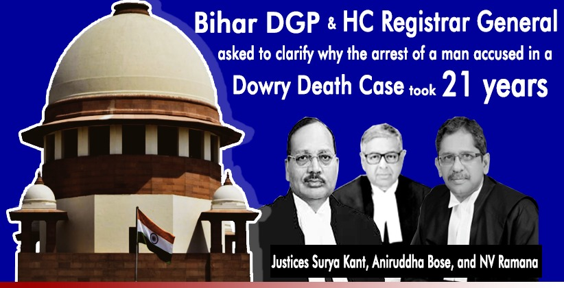 21 Years of Delay in Arresting Accused in Dowry Death Case at Hand, SC Seeks Clarification from Bihar DGP and HC Registrar General