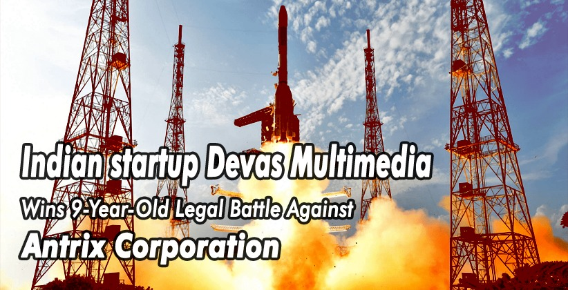 Devas Wins 9-Year-Old Legal Battle Against Antrix as US Court Awards itwith $1.2 Billion Compensation