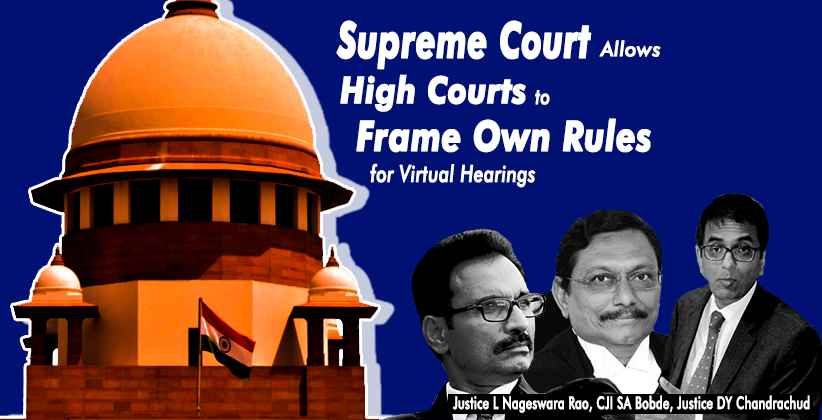 Supreme Court Allows High Courts to Frame Own Rules for Virtual Hearings