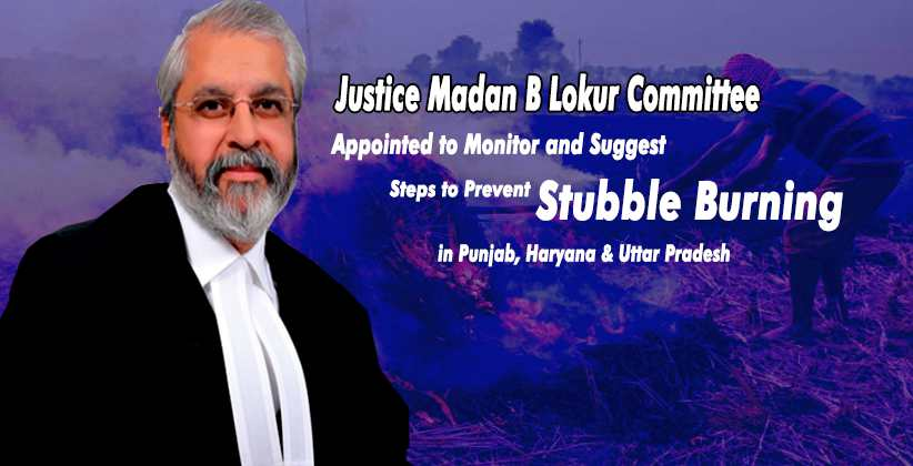 SC Appoints Justice Madan B Lokur Committee to Monitor and Suggest Steps to Prevent Stubble Burning in Punjab, Haryana & Uttar Pradesh [READ ORDER]
