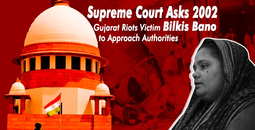 Supreme Court Asks 2002 Gujarat Riots Victim Bilkis Banoto Approach Authorities concerned for grievances over Job and Accommodation provided by State