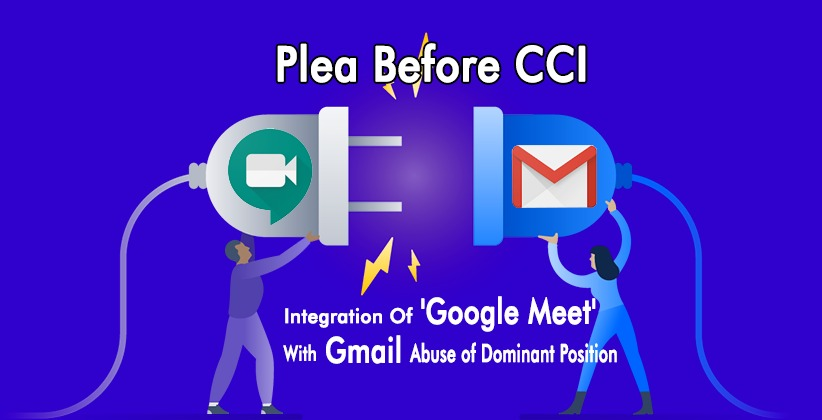 Integration Of 'Google Meet' With Gmail Abuse of Dominant Position: Law Student's Plea Before CCI [READ PETITION]