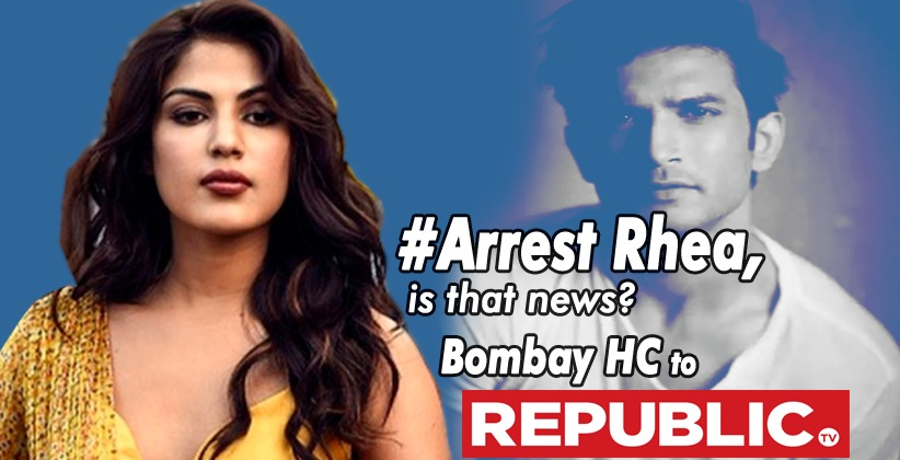 #Arrest Rhea, is that news? : HC Poses Questions o Republic TV onits Hashtag Campaign in SSR Case, Says You Are No Judge or Prosecutor