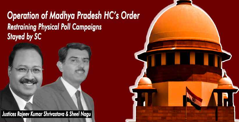 Supreme Court Stays Operation of Madhya Pradesh HC's Order Restraining Physical Poll Campaigns