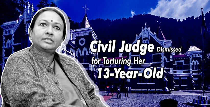 Uttarakhand Government Dismisses a Civil Judge from Service for Allegedly Torturing Her 13-Year-Old Domestic Help [READ NOTIFICATION]