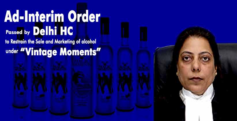 "Ad-Interim Order Passed by Delhi High Court to Restrain the Sale and Marketing of alcohol under the mark of ""Vintage Moments"" [READ ORDER]"
