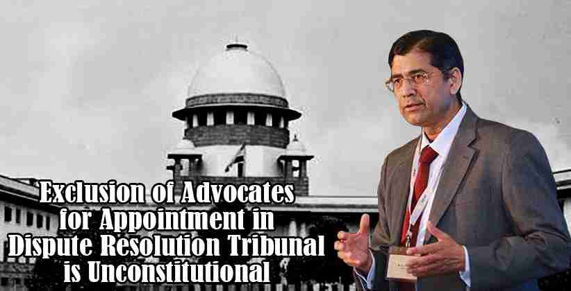 Arvind Datar to Supreme Court: Exclusion of Advocates for Appointment in Dispute Resolution Tribunal is Unconstitutional