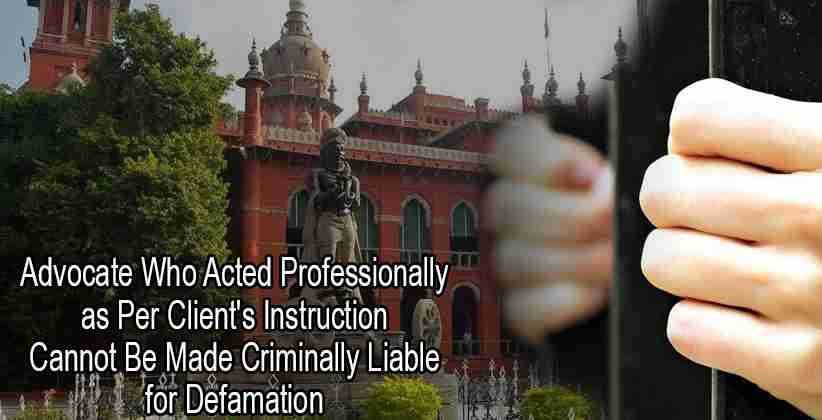 Advocate Who Acted Professionally as Per Client's Instruction Cannot Be Made Criminally Liable for Defamation: Madras HC