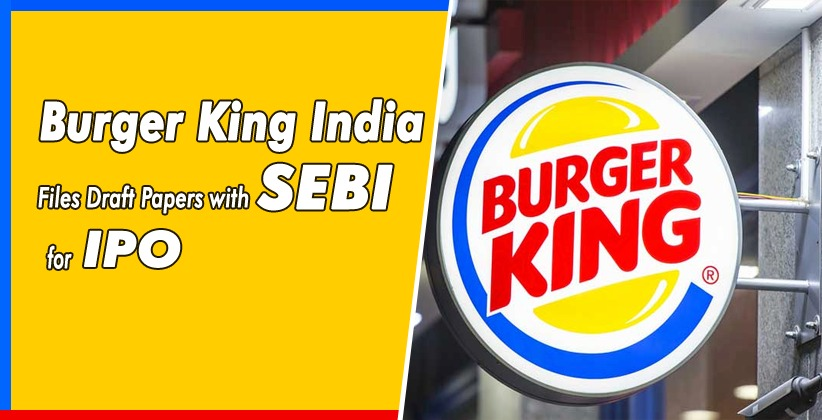 Burger King India Files Draft Papers with…