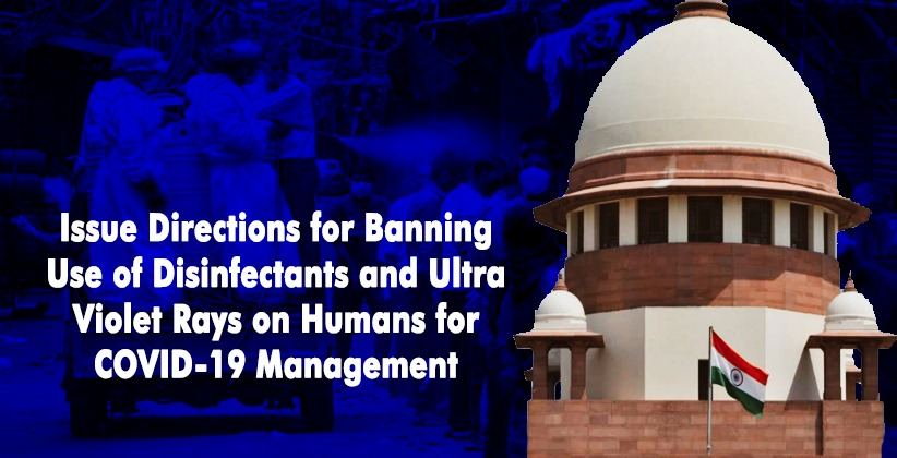 Issue Directions for Banning Use of Disinfectants and Ultra Violet Rays on Humans for COVID-19 Management: SC to Centre