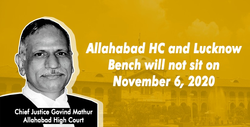 The Allahabad High Court and Lucknow Bench Will Not Sit on November 6, 2020 in view of rising COVID cases.