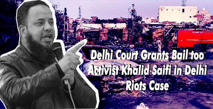 'Non-Application of Mind by Police Which Goes to the Extent of Vindictiveness': Delhi Court Grants Bail to Activist Khalid Saifi in Delhi Riots Case [READ ORDER]