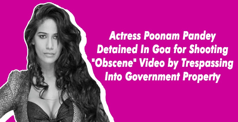Actress Poonam Pandey Detained In Goa for Shooting
