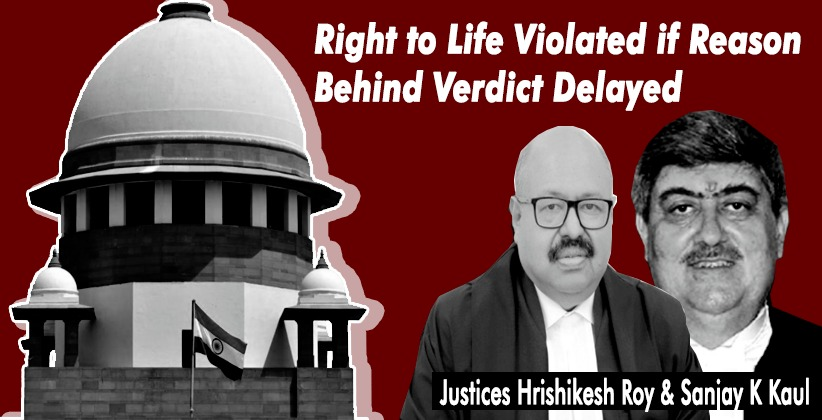 Right to Life Violated if Reason Behind Verdict Delayed: Supreme Court
