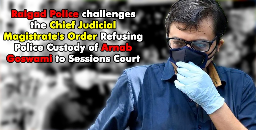 Raigad Police challenges the Chief Judicial Magistrate's Order Refusing Police Custody of Arnab Goswami to Sessions Court