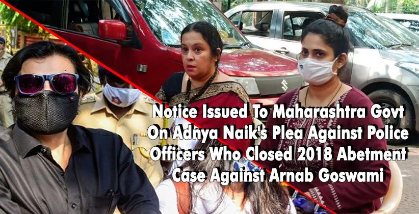 Bombay HC Issues Notice To Maharashtra Govt On Adnya Naik's Plea Against Police Officers Who Closed 2018 Abetment Case Against Arnab Goswami