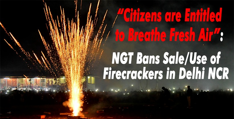 """Citizens are Entitled to Breathe Fresh Air"": NGT Bans Sale/Use of Firecrackers in Delhi NCR [READ ORDER]"