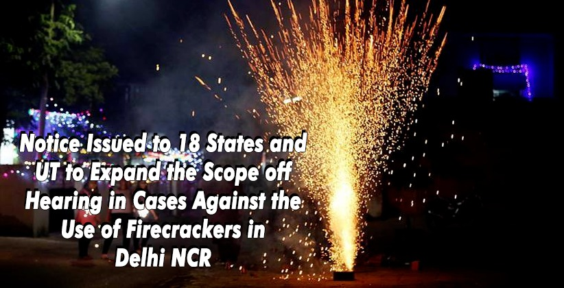 National Green Tribunal Issues Notice to 18 States and Union Territories to Expand the Scope off Hearing in Cases Against the Use of Firecrackers in Delhi NCR