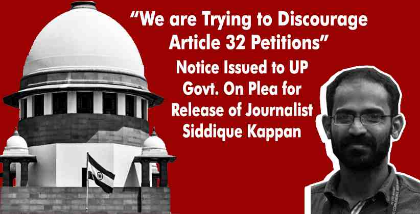 """We are Trying to Discourage Article 32 Petitions"": Supreme Court Issues Notice to UP Govt. On Plea for Release of Journalist Siddique Kappan"