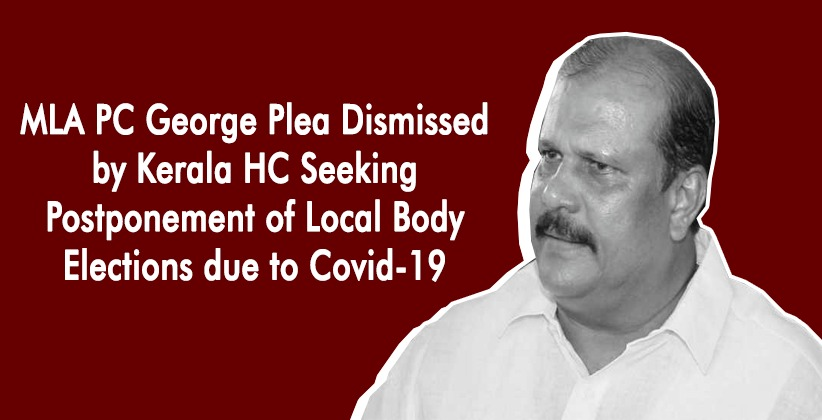 Kerala High Court Dismisses PC George MLA's Plea Seeking Postponement of Local Body Elections due to Covid-19