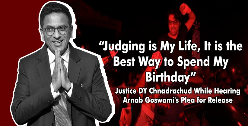 """Judging is My Life, It is the Best Way to Spend My Birthday"" : Justice DY Chnadrachud While Hearing Arnab Goswami's Plea for Release"