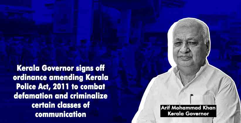 Kerala Governor signs off ordinance amending Kerala Police Act, 2011 to combat defamation and criminalize certain classes of communication