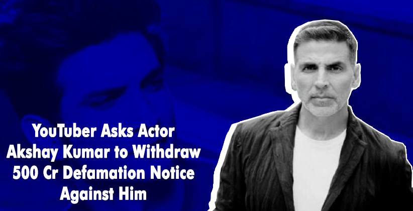 SSR Case: YouTuber Asks Actor Akshay Kumar to Withdraw 500 Cr Defamation Notice Against Him