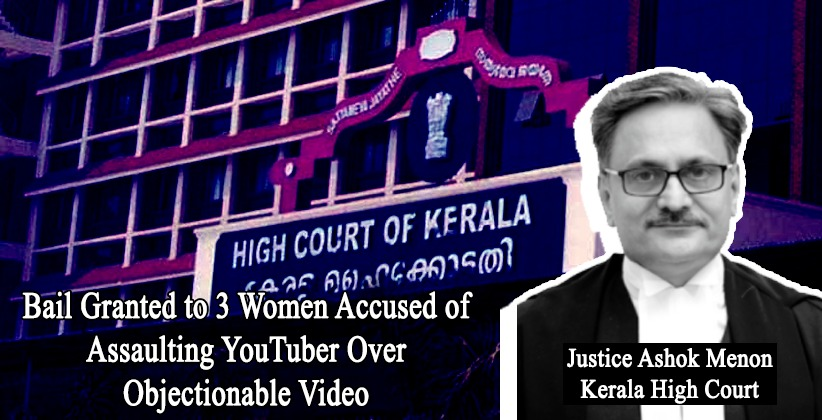 Kerala High Court Grants Pre-Arrest Bail to 3 Women Accused of Assaulting YouTuber Over Objectionable Video