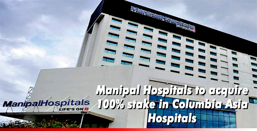 Manipal Hospitals to acquire 100% stake in Columbia Asia Hospitals in India