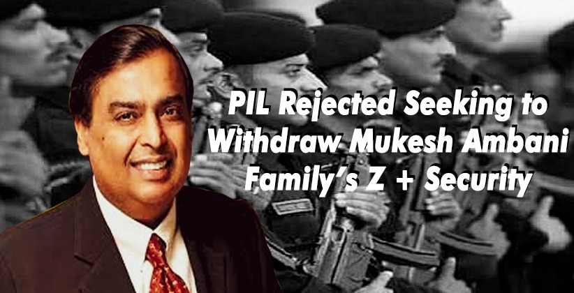 SC Rejects PIL Seeking to Withdraw Mukesh Ambani Family's Z + Security
