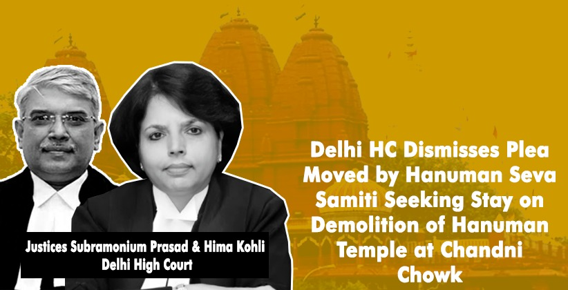Delhi High Court Dismisses Plea Moved by Hanuman Seva Samiti Seeking Stay on Demolition of Hanuman Temple at Chandni Chowk